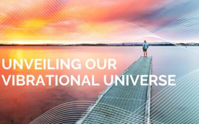 Unveiling Our Vibrational Universe